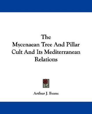 The Mycenaean Tree and Pillar Cult and Its Mediterranean Relations  by  Arthur J. Evans
