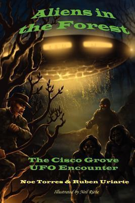 Aliens in the Forest: The Cisco Grove UFO Encounter  by  Noe Torres