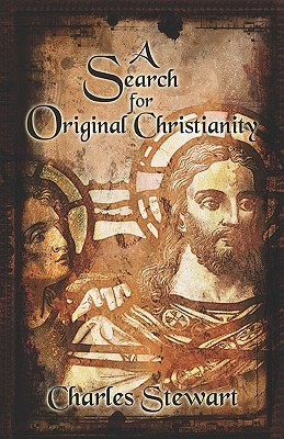 A Search for Original Christianity Charles Stewart