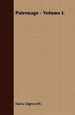 Patronage - Volume I.  by  Maria Edgeworth