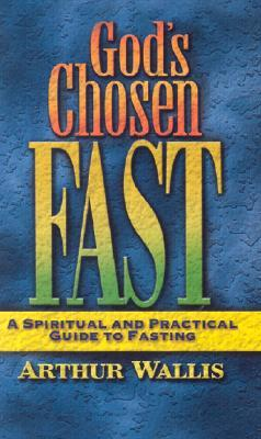 Gods Chosen Fast: A Spiritual and Practical Guide to Fasting Arthur Wallis