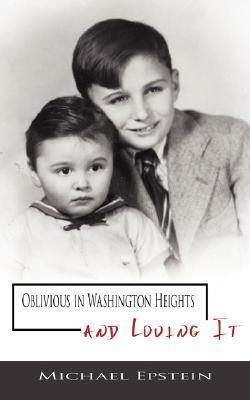 Oblivious in Washington Heights and Loving It  by  Michael Epstein