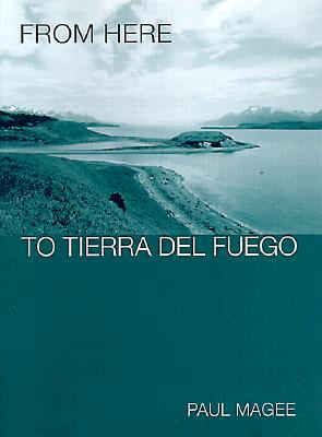 From Here to Tierra del Fuego Paul Magee