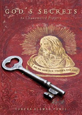 Gods Secrets to Unanswered Prayers Sandra Aleman Ponce