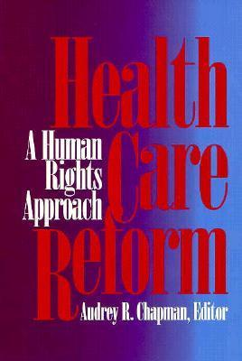 Health Care Reform: A Human Rights Approach  by  Audrey R. Chapman