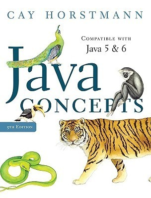 Java Concepts, Compatible with Java 5 and 6, 5th Edition Cay S. Horstmann