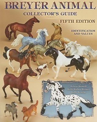 Breyer Animal Collectors Guide:  Identification and Values, 5th Edition  by  Felicia Browell