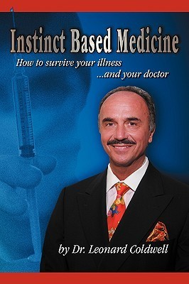 Instinct Based Medicine: How to Survive Your Illness and Your Doctor Leonard Coldwell