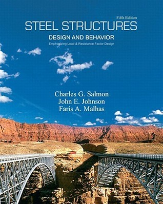 Steel Structures Design and Behavior: Emphasizing Load and Resistance Factor Design Charles G. Salmon