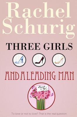 Three Girls and a Leading Man Rachel Schurig