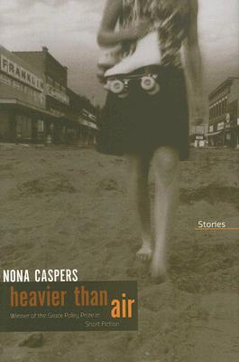 Heavier Than Air: Stories  by  Nona Caspers