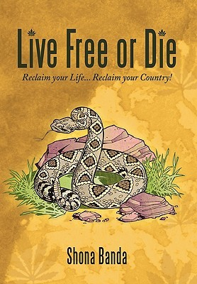 Live Free or Die: Reclaim Your Life... Reclaim Your Country! Shona Banda