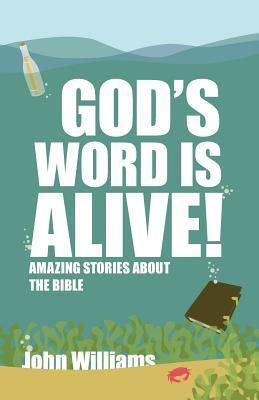 Gods Word Is Alive: Amazing Stories about the Bible John       Williams