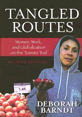Tangled Routes: Women, Work, and Globalization on the Tomato Trail  by  Deborah Barndt