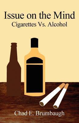 Issue on the Mind Cigarettes vs. Alcohol Chad E. Brumbaugh