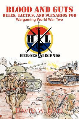 Blood and Guts: Rules, Tactics, and Scenarios for Wargaming World War Two David W.  Hall