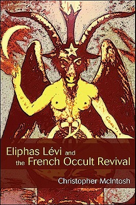 Eliphas Levi and the French Occult Revival  by  Christopher  McIntosh