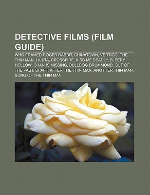 Detective Films (Film Guide): Who Framed Roger Rabbit, Chinatown, Vertigo, the Thin Man, Laura, Crossfire, Kiss Me Deadly, Sleepy Hollow  by  Source Wikipedia