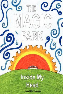 The Magic Park Inside My Head  by  Hywel Rhobet Vaughan