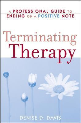 Terminating Therapy: A Professional Guide to Ending on a Positive Note  by  Denise D. Davis