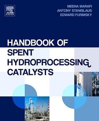 Handbook of Spent Hydroprocessing Catalysts: Regeneration, Rejuvenation and Reclamation Meena Marafi