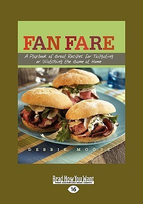 Fan Fare: A Playbook of Great Recipes for Tailgating or Watching the Game at Home  by  Debbie Moose