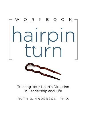 Hairpin Turn Workbook: Trusting Your Hearts Direction in Leadership and Life Ruth Anderson