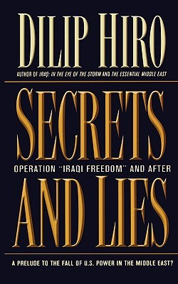 Secrets and Lies: Operation Iraqi Freedom and After: A Prelude to the Fall of U.S. Power in the Middle East?  by  Dilip Hiro