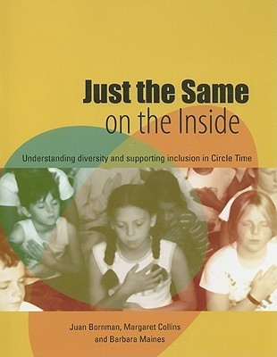 Just the Same on the Inside: Understanding Diversity and Supporting Inclusion in Circle Time [With CDROM]  by  Juan Bornman