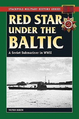 Red Star Under the Baltic: A Soviet Submariner in World War II  by  Victor Korzh