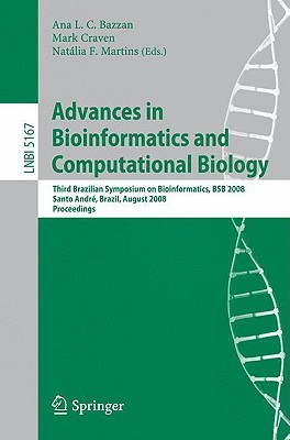 Advances In Bioinformatics And Computational Biology: Third Brazilian Symposium On Bioinformatics, Bsb 2008, Sao Paulo, Brazil, August 28 30, 2008, Proceedings ... Science / Lecture Notes In Bioinformatics)  by  Mark Craven