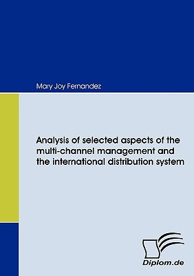 Analysis of Selected Aspects of the Multi-Channel Management and the International Distribution System Mary Joy Fernandez