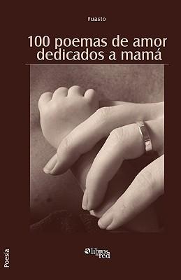 100 Poemas de Amor Dedicados a Mama  by  Fuasto