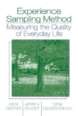 Experience Sampling Method: Measuring the Quality of Everyday Life Joel M. Hektner