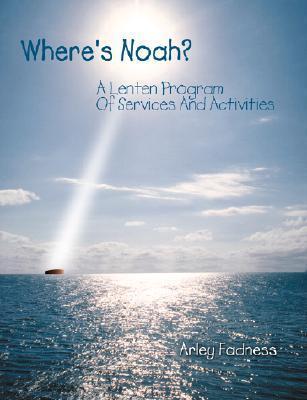 Wheres Noah  by  Arley K. Fadness