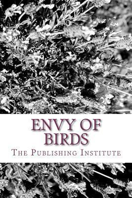 Envy of Birds: An Anthology of Northwest Teen Writers  by  The Publishing Institute