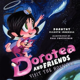 Dorotea and Friends Visit the Hospital  by  Disanto-Morrell Dorothy Disanto-Morrell