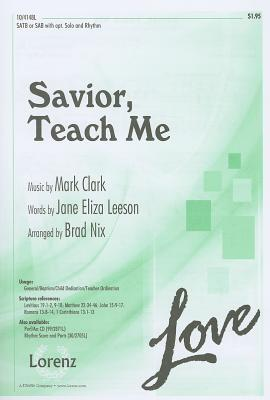 Savior, Teach Me: SATB or SAB with Opt. Solo and Rhythm  by  Jane Eliza Leeson