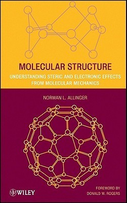 Molecular Structure: Understanding Steric and Electronic Effects from Molecular Mechanics Norman L. Allinger