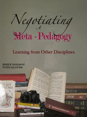 Negotiating a Meta-Pedagogy: Learning from Other Disciplines  by  Emily Golson