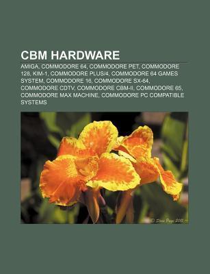 Cbm Hardware: Amiga, Commodore 64, Commodore Pet, Commodore 128, Kim-1, Commodore Plus-4, Commodore 64 Games System, Commodore 16 Source Wikipedia