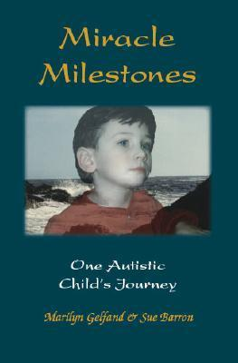 Miracle Milestones: One Autistic Childs Journey Marilyn Gelfand