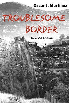 Troublesome Border, Revised Edition  by  Oscar J. Martinez