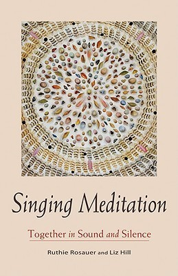 Singing Meditation Together in Sound and Silence Ruthie Rosauer