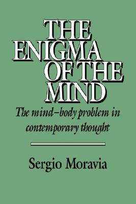 The Enigma of the Mind: The Mind-Body Problem in Contemporary Thought  by  Sergio Moravia