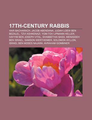 17th-Century Rabbis: Yair Bacharach, Jacob Abendana, Judah Loew Ben Bezalel, Tzvi Ashkenazi, Yom-Tov Lipmann Heller, Hayyim Ben Joseph Vita Source Wikipedia