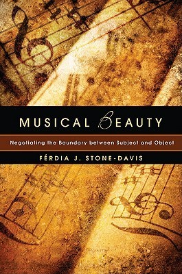 Musical Beauty: Negotiating the Boundary Between Subject and Object  by  Ferdia J. Stone-Davis