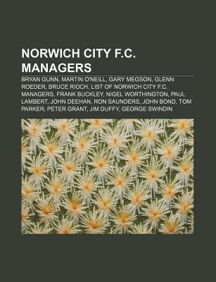 Norwich City F.C. Managers: Bryan Gunn, Martin ONeill, Gary Megson, Glenn Roeder, Bruce Rioch, List of Norwich City F.C. Managers Source Wikipedia