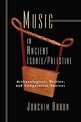 Music in Ancient Israel/Palestine: Archaeological, Written and Comparative Sources  by  Joachim, Braun