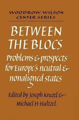 Between the Blocs: Problems and Prospects for Europes Neutral and Nonaligned States Joseph J. Kruzel